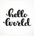 hello world calligraphic inscription on a white vector image vector image
