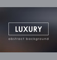 luxurious background dark blur clean template vector image vector image