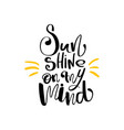 sun shine on my mind hand drawn lettering isolated vector image vector image