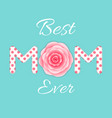 best mom ever mother s day greeting card mothers vector image vector image