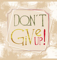 motivational poster don t give up vector image vector image