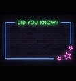 neon frame with did you know text and stars vector image