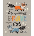 Be brave poster for children with foxes in cartoon vector image