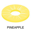 sliced pineapple icon isometric style vector image vector image