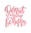 donut worry be happy lettering phrase on white vector image