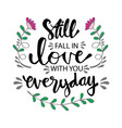 still fall in love with you everyday vector image