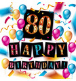 happy birthday 80 years anniversary vector image