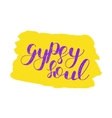 Gypsy soul Brush lettering vector image