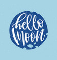 hello moon phrase flat lettering vector image
