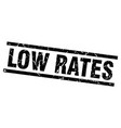 square grunge black low rates stamp vector image vector image