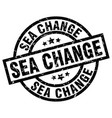 sea change round grunge black stamp vector image vector image