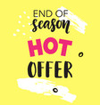 hot offer end of season vector image vector image