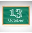 October 13 inscription in chalk on a blackboard vector image vector image