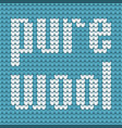 knitted text pure wool in blue and white colors vector image