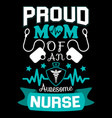 proud mom an awesome nurse typographic quotes vector image vector image