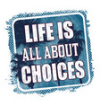 life is all about choices graphic for t shirt or vector image