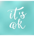 Its ok quote typography vector image vector image