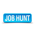 job hunt blue 3d realistic square isolated button vector image