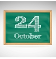 October 24 inscription in chalk on a blackboard vector image vector image