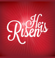 he is risen typographic vector image