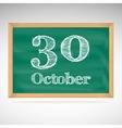 October 30 inscription in chalk on a blackboard vector image
