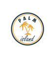 palm island summer emblem with palms design vector image