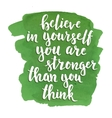 believe in yourself you are stronger than think
