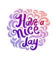 concept of have a nice day vector image vector image