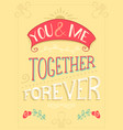 you and me together forever vector image vector image