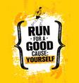 run for a good cause yourself inspiring marathon vector image vector image