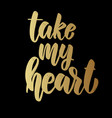 take my heart lettering phrase on dark background vector image vector image