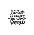 i want to give you whole world romantic quote vector image vector image