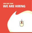 join our team busienss company mouse we are vector image vector image