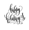 happy holidays - hand lettering inscription text vector image