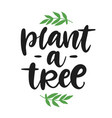 plant a tree poster hand drawn ecology lettering vector image