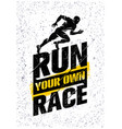 run your own race inspiring active sport creative vector image vector image