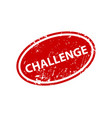 challenge stamp texture rubber cliche imprint web vector image vector image
