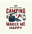 outdoor camping make me happy concept vector image