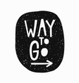 way to go t-shirt sticker quote lettering vector image vector image