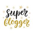 super blogger hand written trendy lettering vector image vector image