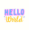 hello world lettering or typography for newborn vector image