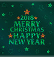 merry christmas 2018 and happy new year text vector image vector image