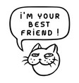 im your best friend cartoon cat head speech vector image vector image
