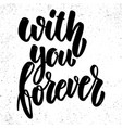 with you forever lettering phrase on grunge vector image vector image