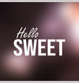 hello sweet inspiration and motivation quote vector image vector image