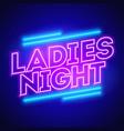 ladies night neon banner vector image