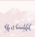 life is beautiful - hand lettering text about life vector image