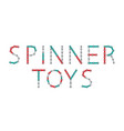 word from spinners new popular anti-stress toy vector image vector image