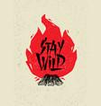 stay wild creative adventure motivation quote vector image
