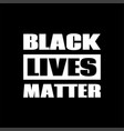 black lives matter poster against racism vector image